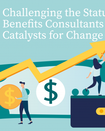 Challenging the Status Quo, Benefits Consultants as the Catalysts for Change